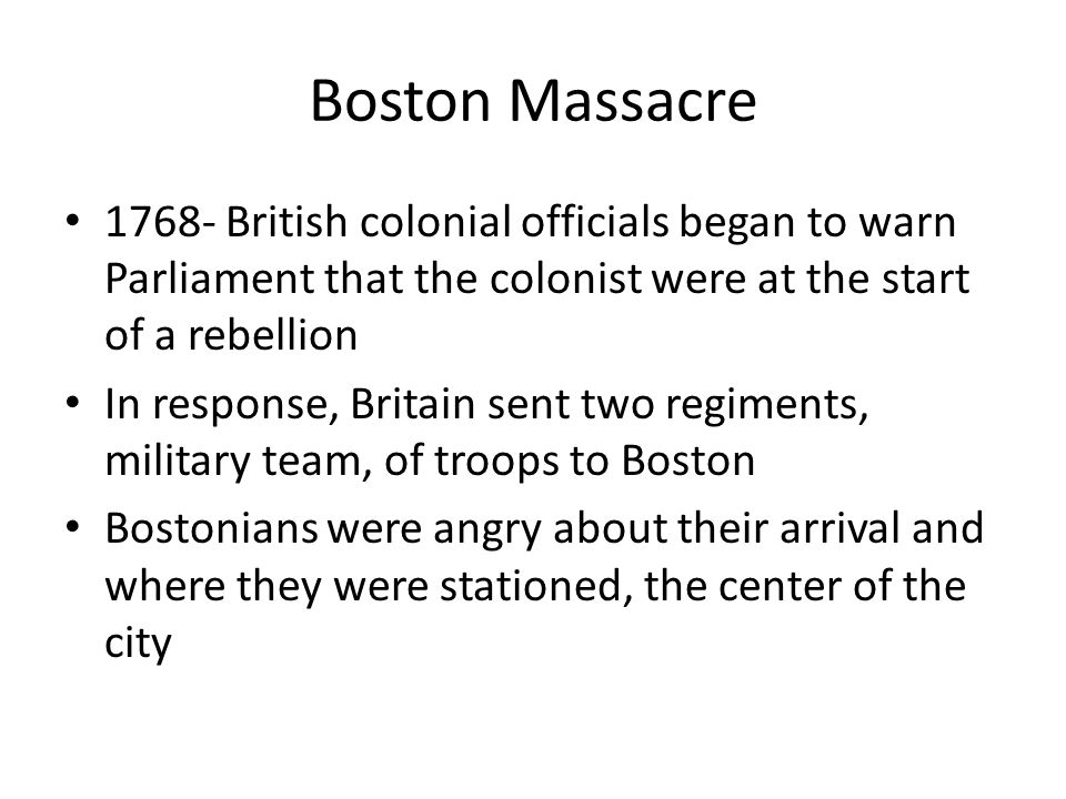 People were mad not only because they taxed them, but because they were occupying their city Tensions worsened and on March 5, 1770 a fight broke out between the towns people and the soldiers – Townspeople began throwing objects at them until one soldier who was knocked down fired into the crowd of ppl killing 5 of them – Among the dead was Crispus Attucks, a dockworker who was part black and Indian