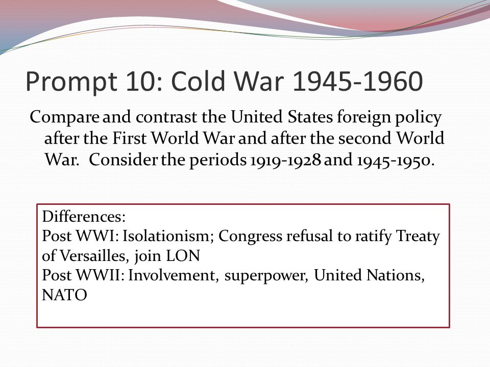 Prompt 10: Cold War 1945-1960 Compare and contrast the United States foreign policy after the First World War and after the second World War.
