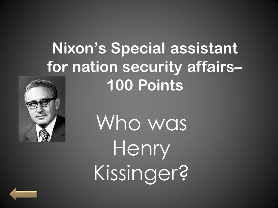 Nixon's Special assistant for nation security affairs– 100 Points Who was Henry Kissinger