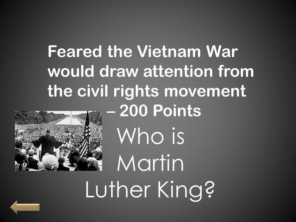 Feared the Vietnam War would draw attention from the civil rights movement – 200 Points Who is Martin Luther King