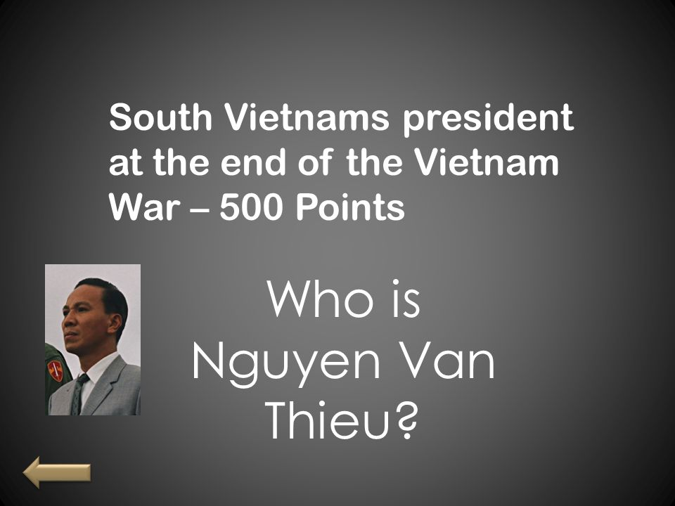 South Vietnams president at the end of the Vietnam War – 500 Points Who is Nguyen Van Thieu?