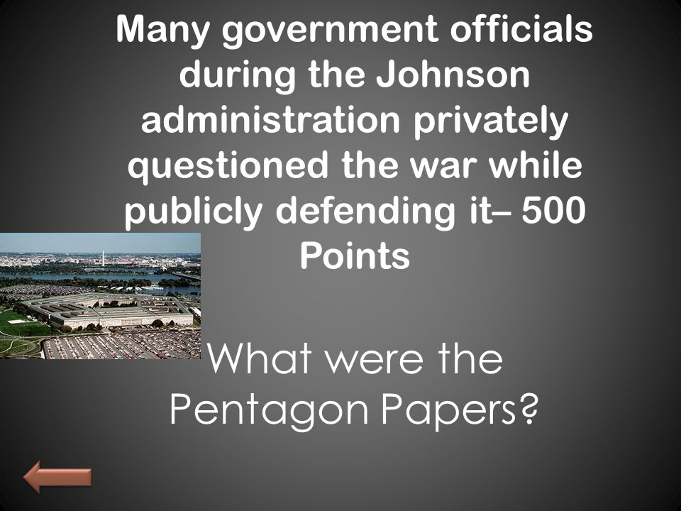 Many government officials during the Johnson administration privately questioned the war while publicly defending it– 500 Points What were the Pentagon Papers