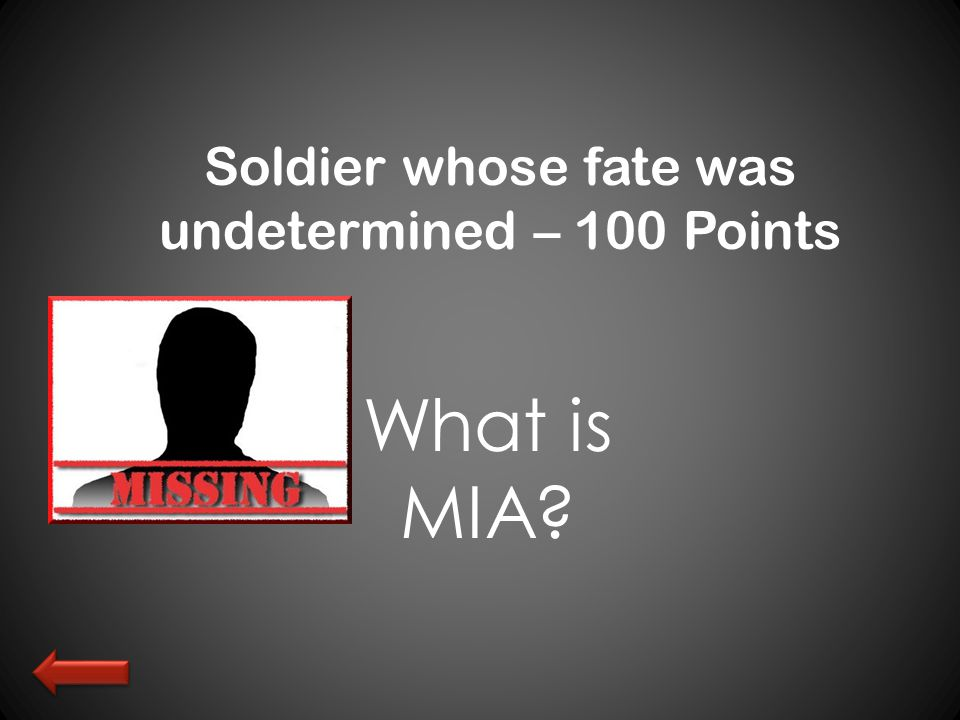 Soldier whose fate was undetermined – 100 Points What is MIA?