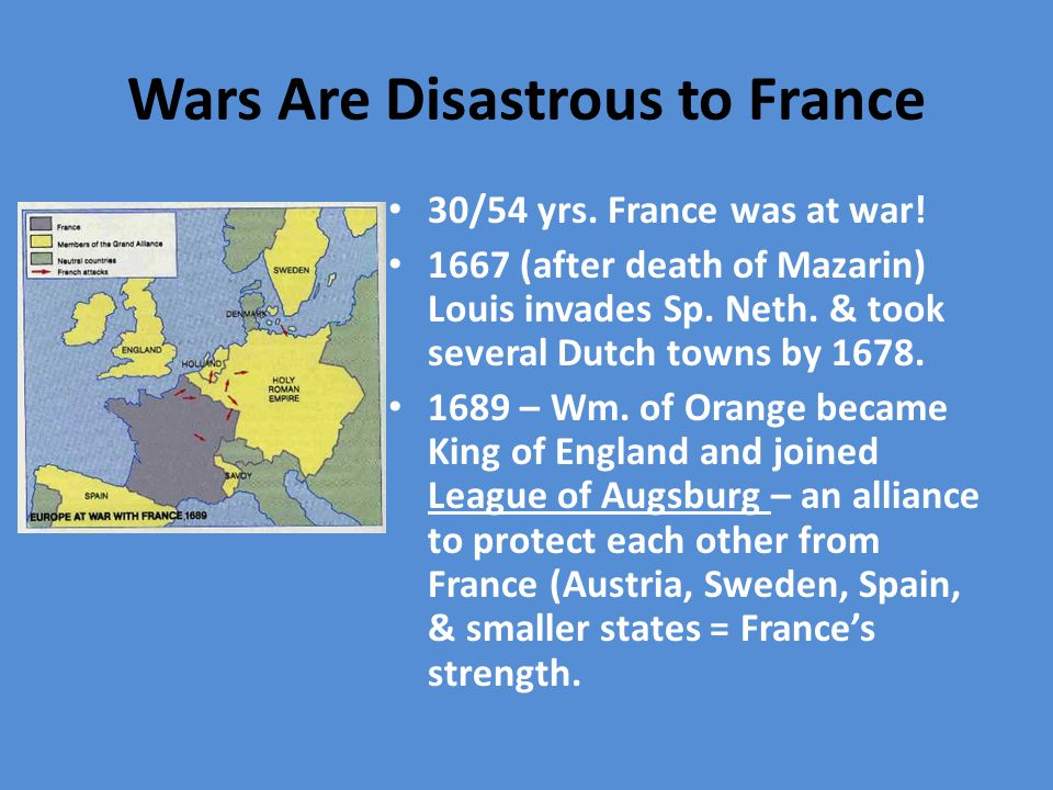 Wars Are Disastrous to France 30/54 yrs.France was at war.