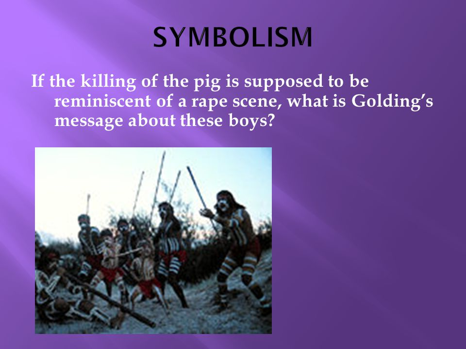 If the killing of the pig is supposed to be reminiscent of a rape scene, what is Golding's message about these boys?