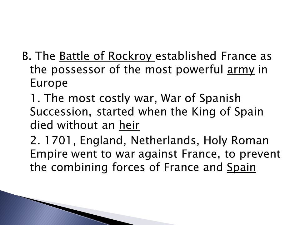 B. The Battle of Rockroy established France as the possessor of the most powerful army in Europe 1. The most costly war, War of Spanish Succession, st
