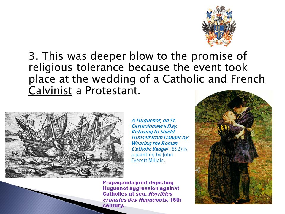 3. This was deeper blow to the promise of religious tolerance because the event took place at the wedding of a Catholic and French Calvinist a Protest