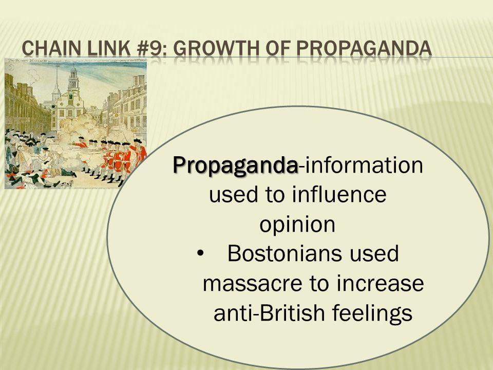 Propaganda Propaganda-information used to influence opinion Bostonians used massacre to increase anti-British feelings