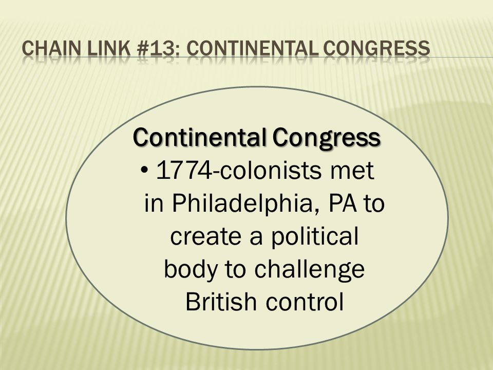 Continental Congress 1774-colonists met in Philadelphia, PA to create a political body to challenge British control