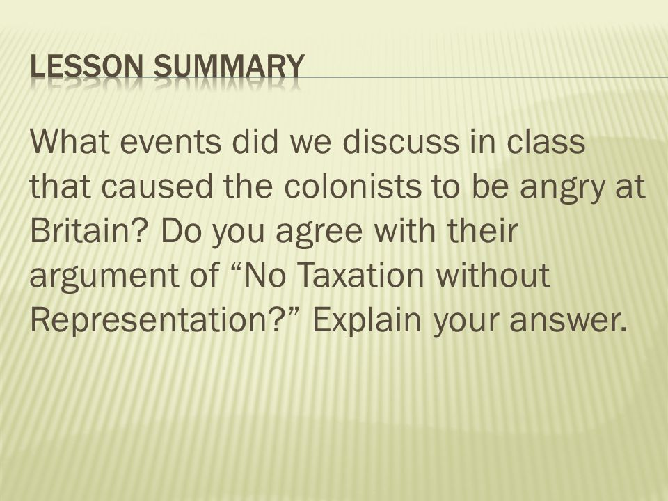 What events did we discuss in class that caused the colonists to be angry at Britain.