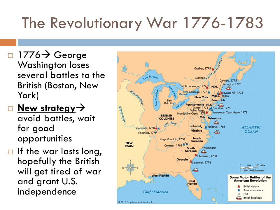 The Revolutionary War 1776-1783  1776  George Washington loses several battles to the British (Boston, New York)  New strategy  avoid battles, wai