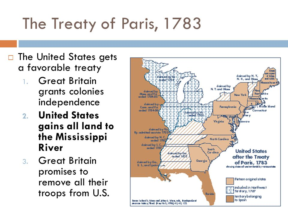 The Treaty of Paris, 1783  The United States gets a favorable treaty 1. Great Britain grants colonies independence 2. United States gains all land to