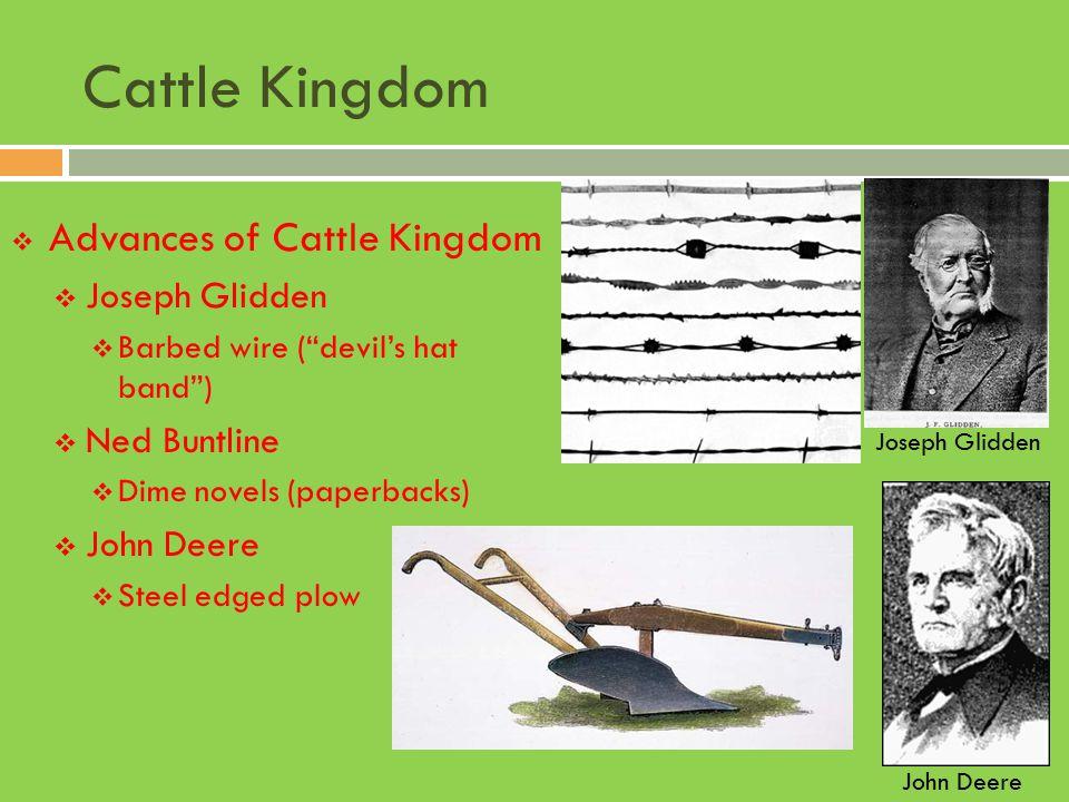 "Cattle Kingdom  Advances of Cattle Kingdom  Joseph Glidden  Barbed wire (""devil's hat band"")  Ned Buntline  Dime novels (paperbacks)  John Deere"
