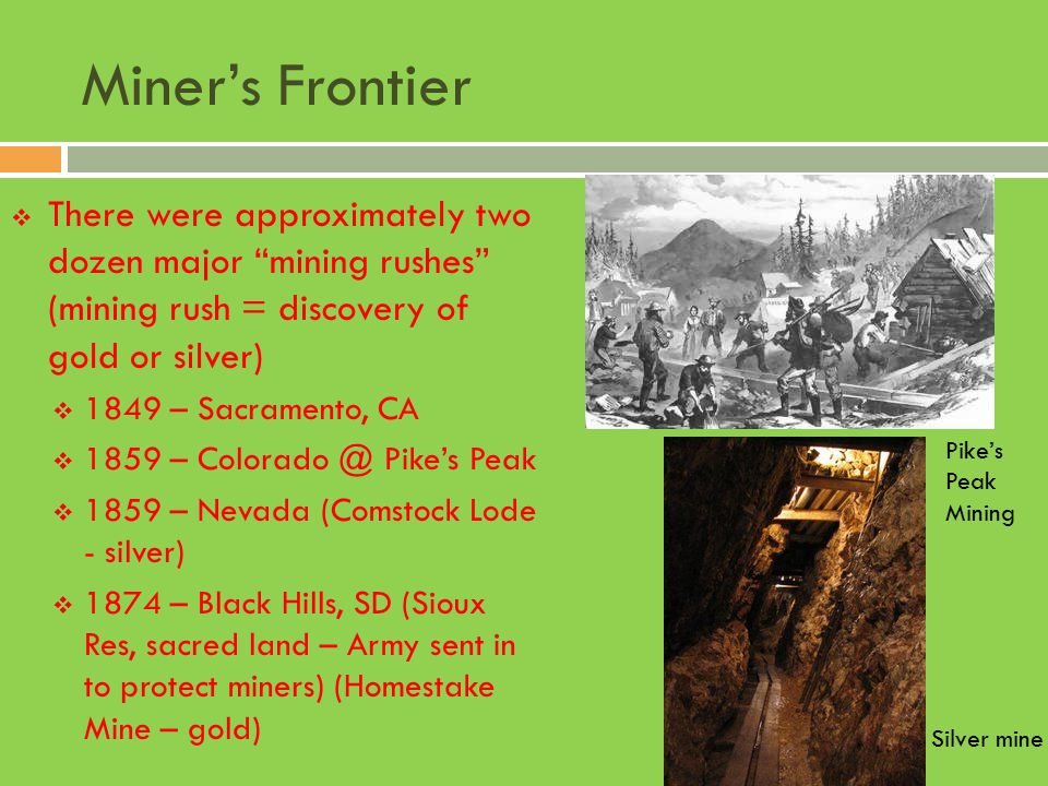 """Miner's Frontier  There were approximately two dozen major """"mining rushes"""" (mining rush = discovery of gold or silver)  1849 – Sacramento, CA  1859"""