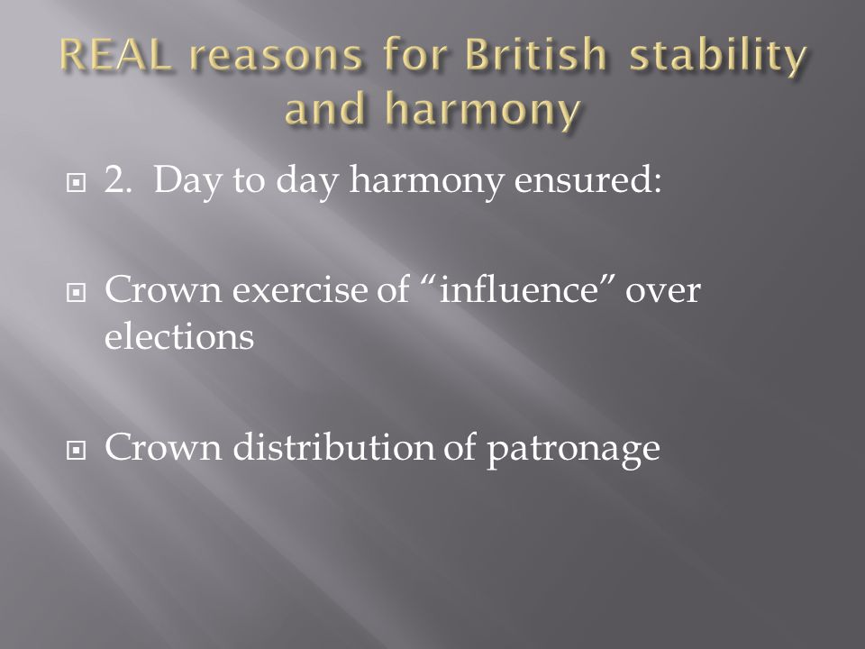 " 2. Day to day harmony ensured:  Crown exercise of ""influence"" over elections  Crown distribution of patronage"