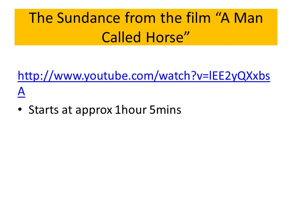 "The Sundance from the film ""A Man Called Horse"" http://www.youtube.com/watch?v=lEE2yQXxbs A Starts at approx 1hour 5mins"