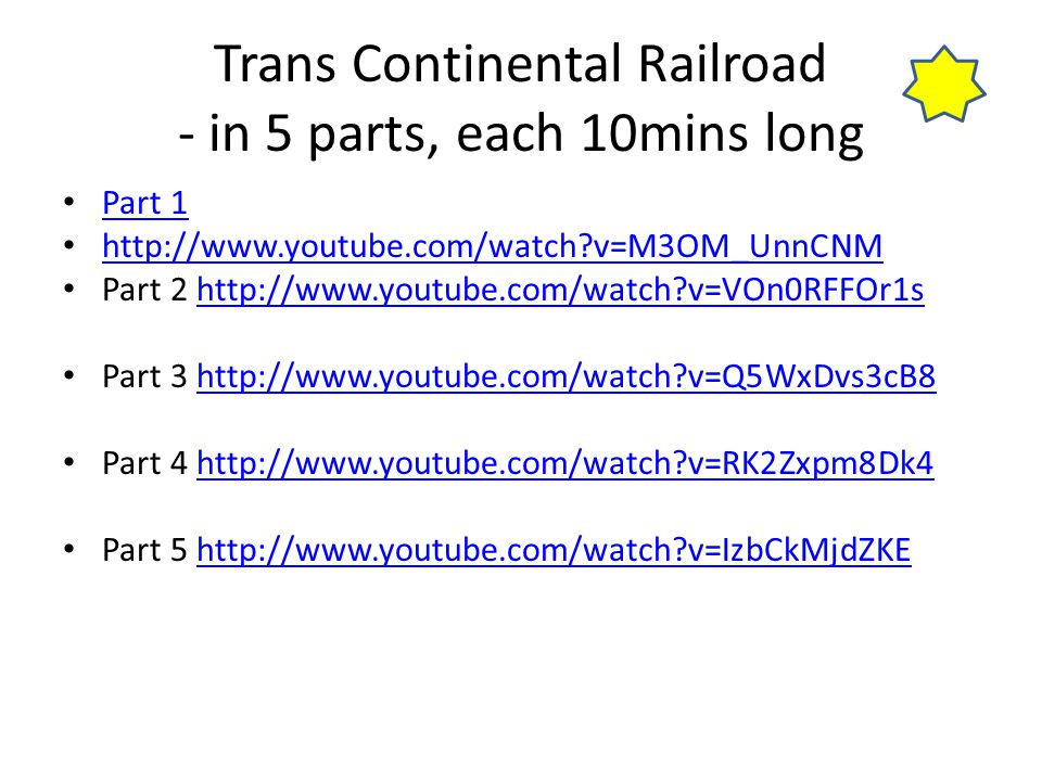 Trans Continental Railroad - in 5 parts, each 10mins long Part 1 http://www.youtube.com/watch?v=M3OM_UnnCNM Part 2 http://www.youtube.com/watch?v=VOn0