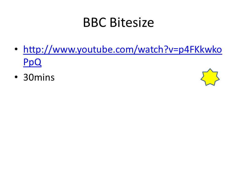 BBC Bitesize http://www.youtube.com/watch?v=p4FKkwko PpQ http://www.youtube.com/watch?v=p4FKkwko PpQ 30mins