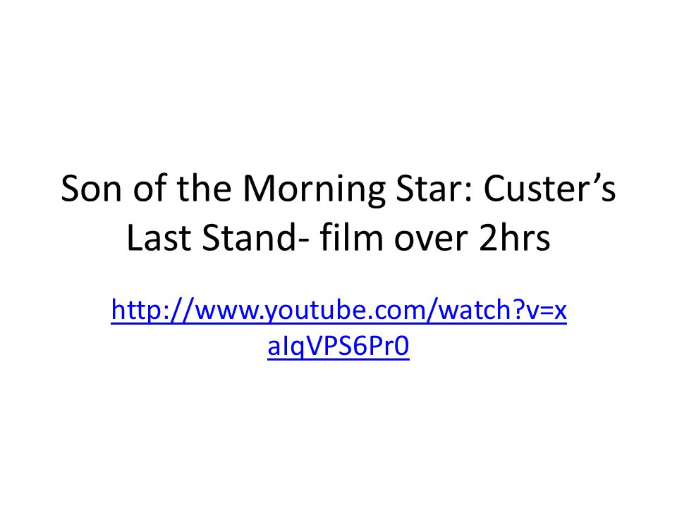 Son of the Morning Star: Custer's Last Stand- film over 2hrs http://www.youtube.com/watch?v=x aIqVPS6Pr0