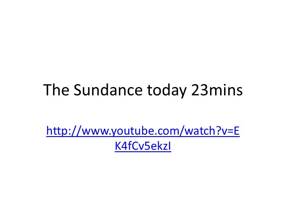 The Sundance today 23mins http://www.youtube.com/watch?v=E K4fCv5ekzI