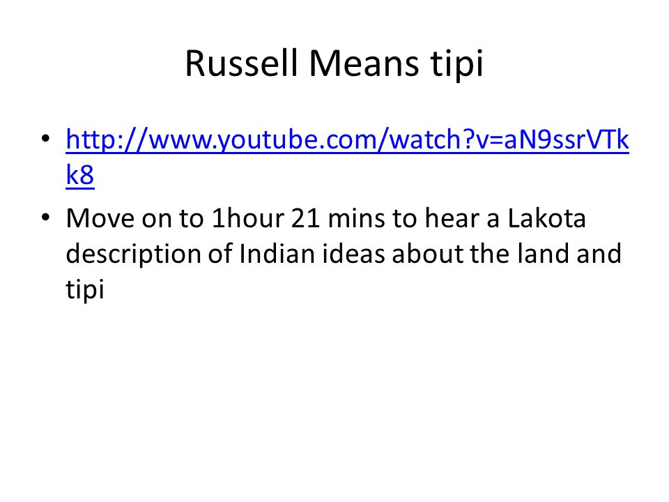 Russell Means tipi http://www.youtube.com/watch?v=aN9ssrVTk k8 http://www.youtube.com/watch?v=aN9ssrVTk k8 Move on to 1hour 21 mins to hear a Lakota d