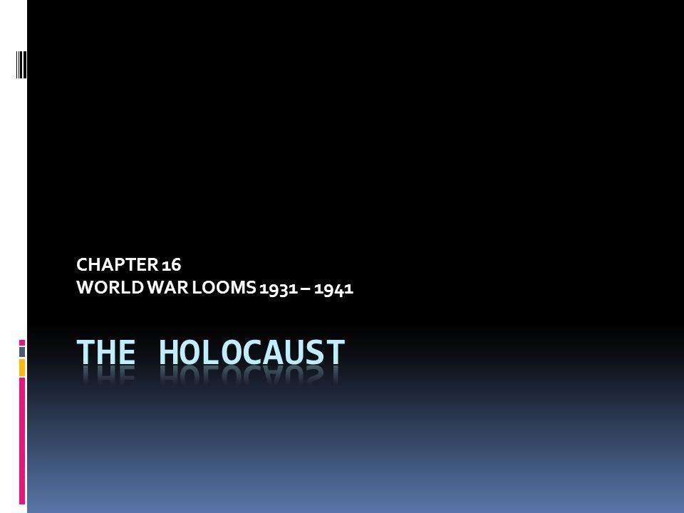 CHAPTER 16 WORLD WAR LOOMS 1931 – 1941