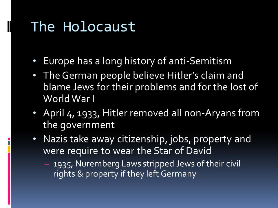 The Holocaust Europe has a long history of anti-Semitism The German people believe Hitler's claim and blame Jews for their problems and for the lost o