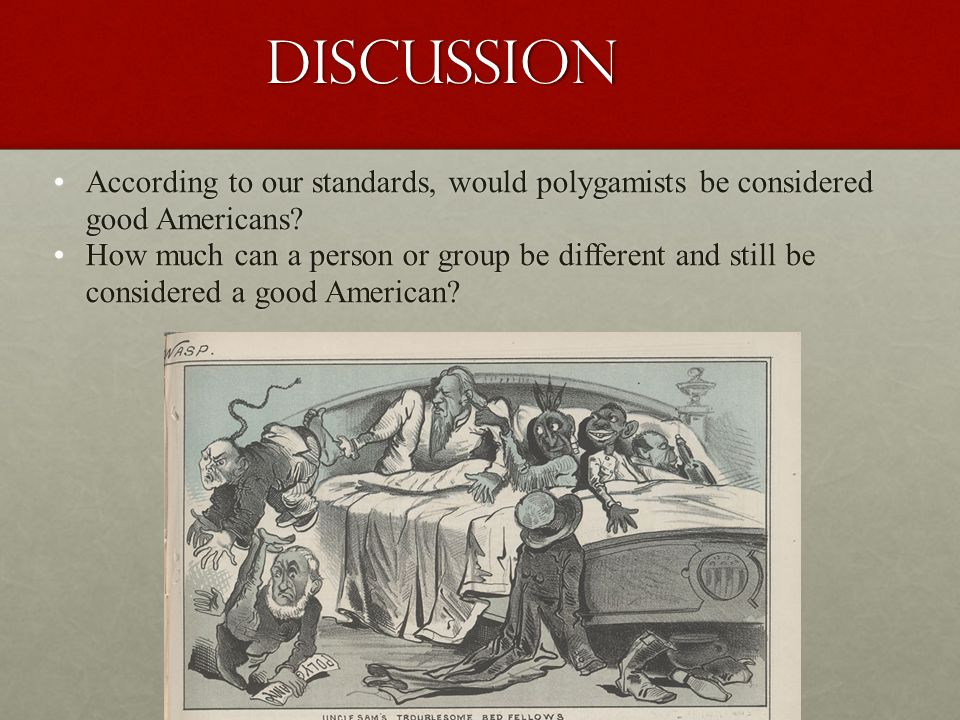 Discussion Discussion According to our standards, would polygamists be considered good Americans According to our standards, would polygamists be considered good Americans.