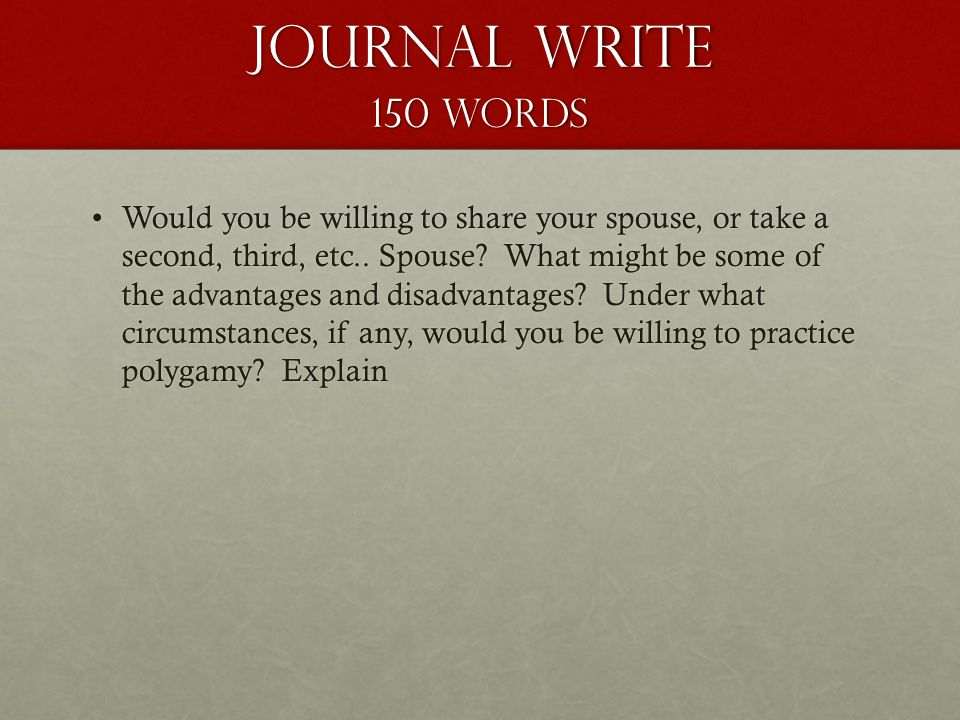 Journal Write 150 words Would you be willing to share your spouse, or take a second, third, etc..
