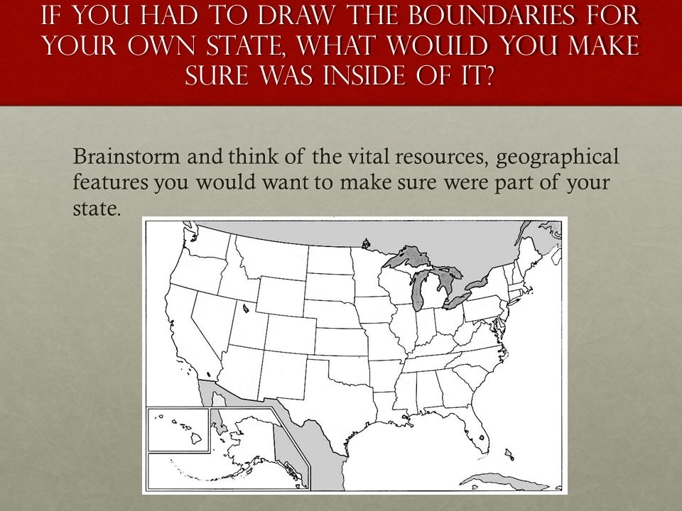 If you had to draw the boundaries for your own state, what would you make sure was inside of it.