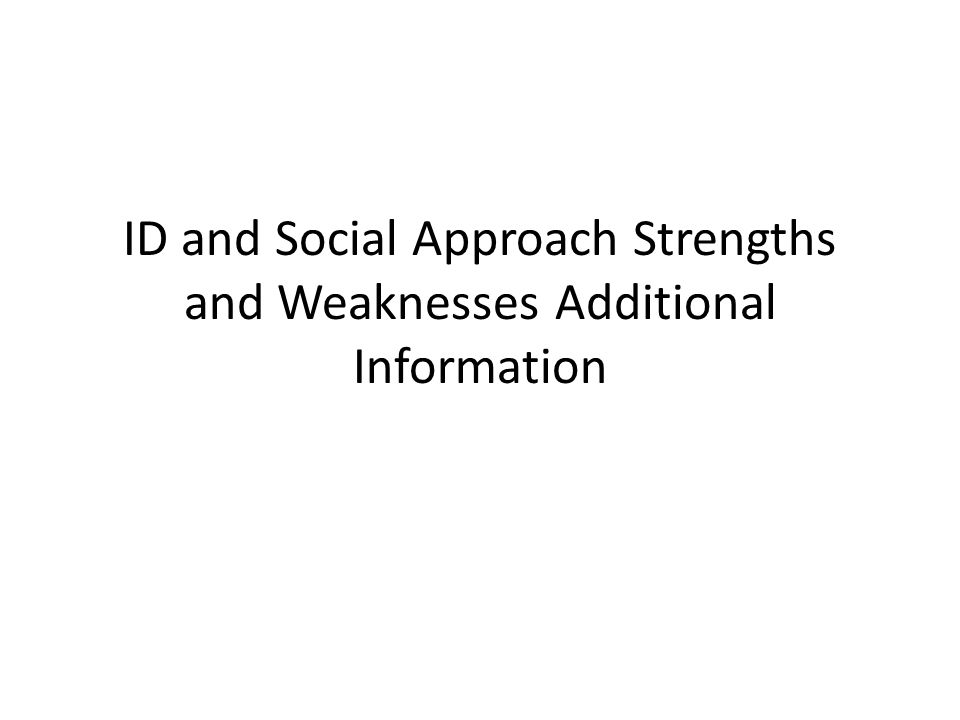 ID and Social Approach Strengths and Weaknesses Additional Information