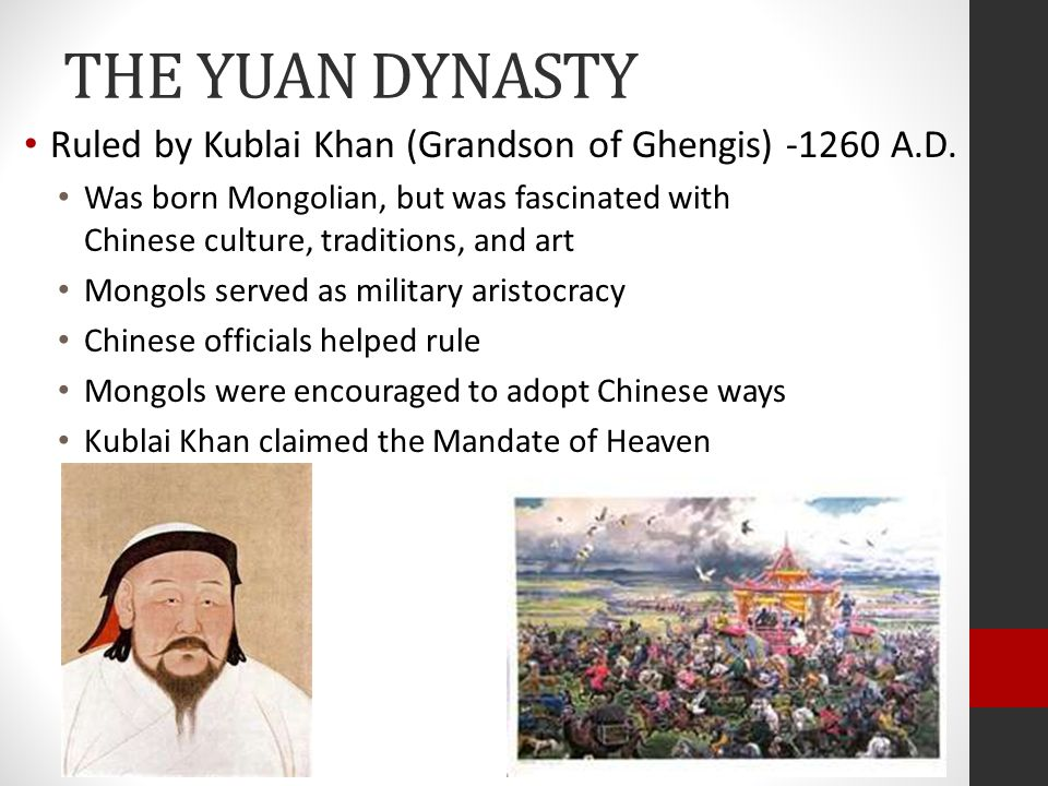 THE YUAN DYNASTY Ruled by Kublai Khan (Grandson of Ghengis) -1260 A.D.