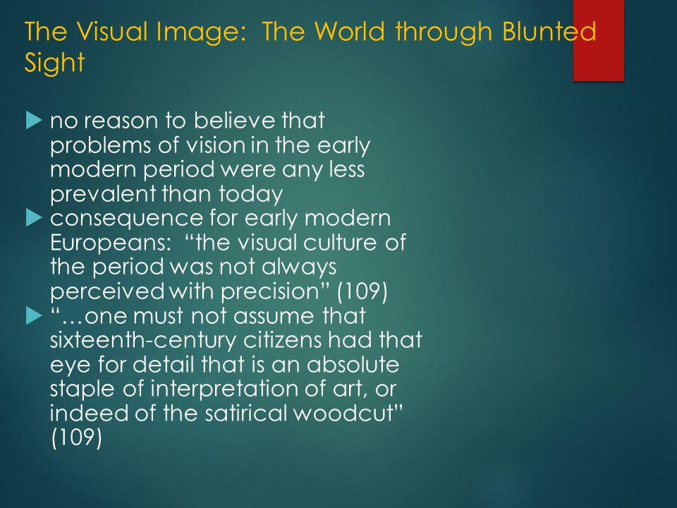The Visual Image: The World through Blunted Sight  no reason to believe that problems of vision in the early modern period were any less prevalent th