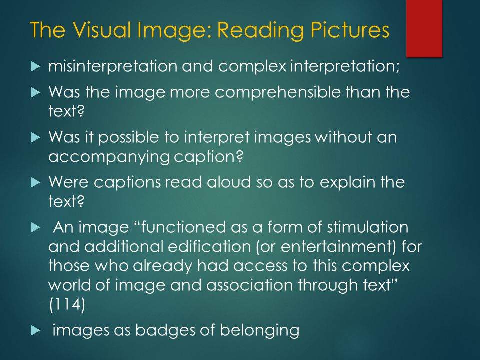 The Visual Image: Reading Pictures  misinterpretation and complex interpretation;  Was the image more comprehensible than the text?  Was it possibl
