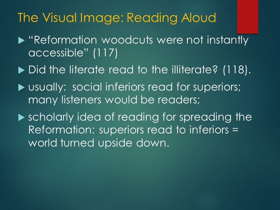 The Visual Image: Reading Aloud  Reformation woodcuts were not instantly accessible (117)  Did the literate read to the illiterate.