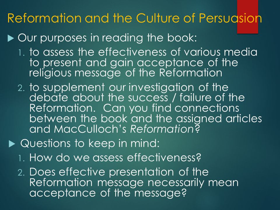 Reformation and the Culture of Persuasion  Our purposes in reading the book: 1.