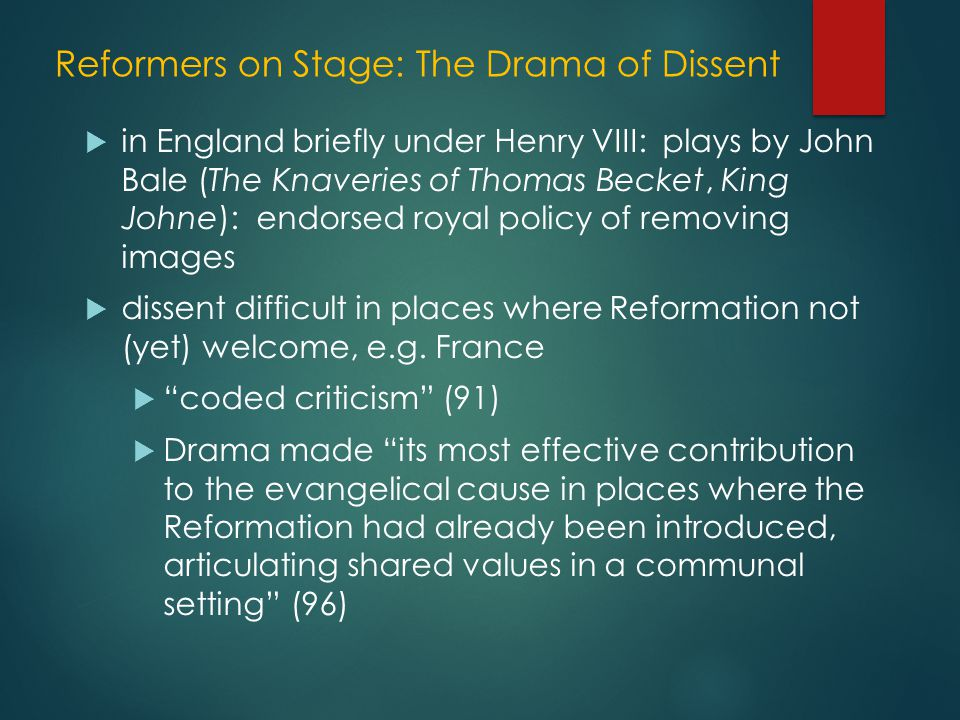 Reformers on Stage: The Drama of Dissent  in England briefly under Henry VIII: plays by John Bale (The Knaveries of Thomas Becket, King Johne): endorsed royal policy of removing images  dissent difficult in places where Reformation not (yet) welcome, e.g.