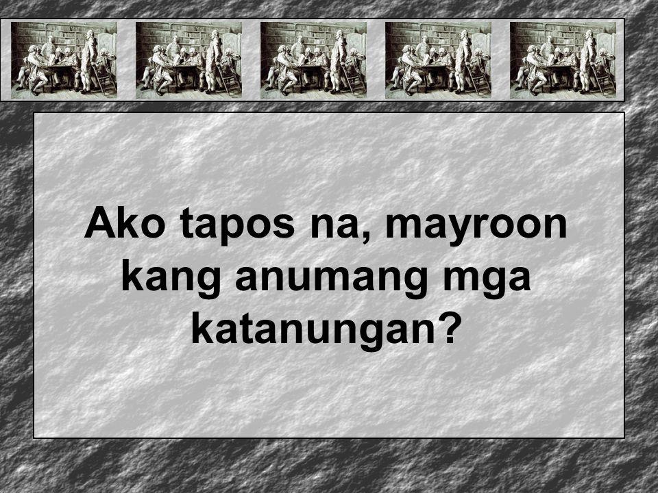 Ako tapos na, mayroon kang anumang mga katanungan?