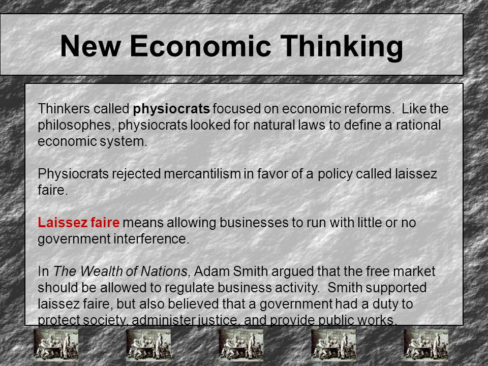 New Economic Thinking Thinkers called physiocrats focused on economic reforms. Like the philosophes, physiocrats looked for natural laws to define a r