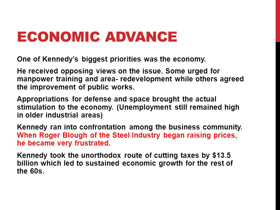ECONOMIC ADVANCE One of Kennedy's biggest priorities was the economy.