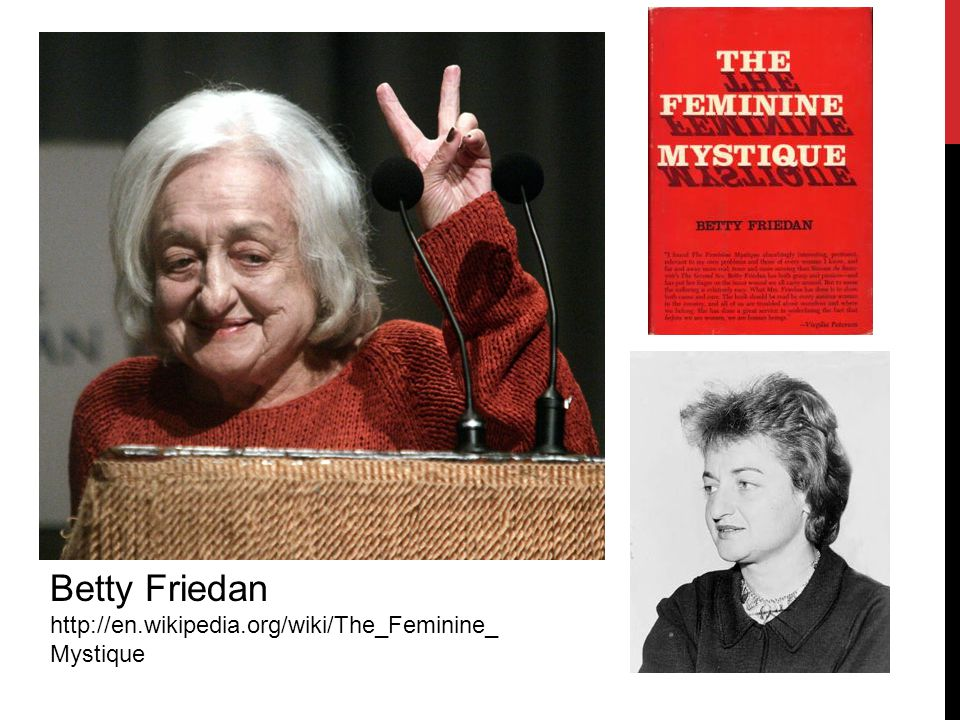 Betty Friedan http://en.wikipedia.org/wiki/The_Feminine_ Mystique