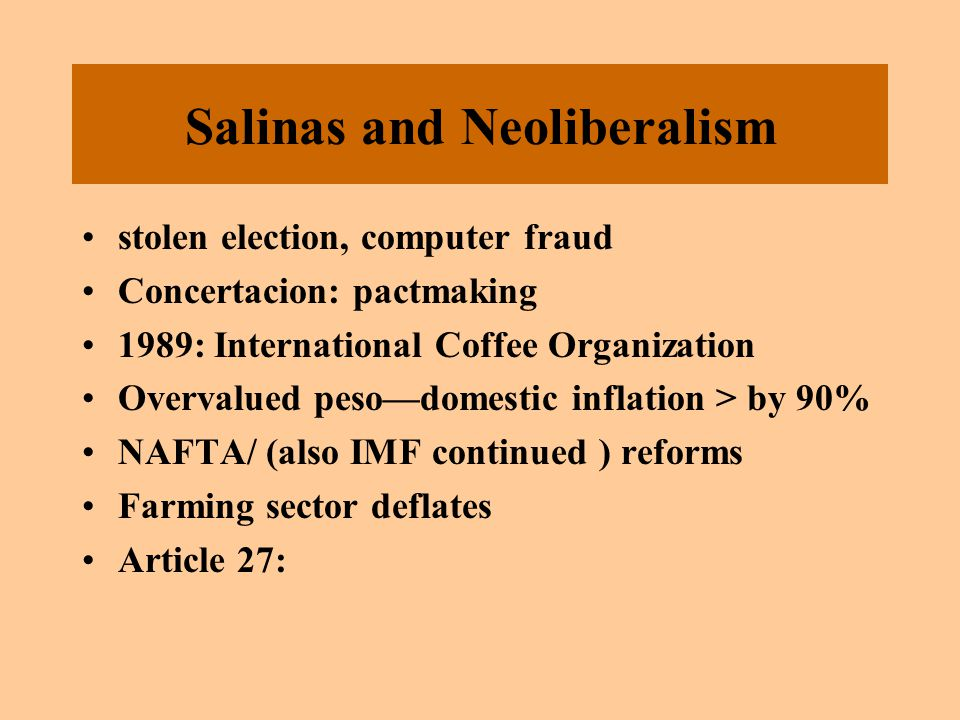Salinas and Neoliberalism stolen election, computer fraud Concertacion: pactmaking 1989: International Coffee Organization Overvalued peso—domestic in