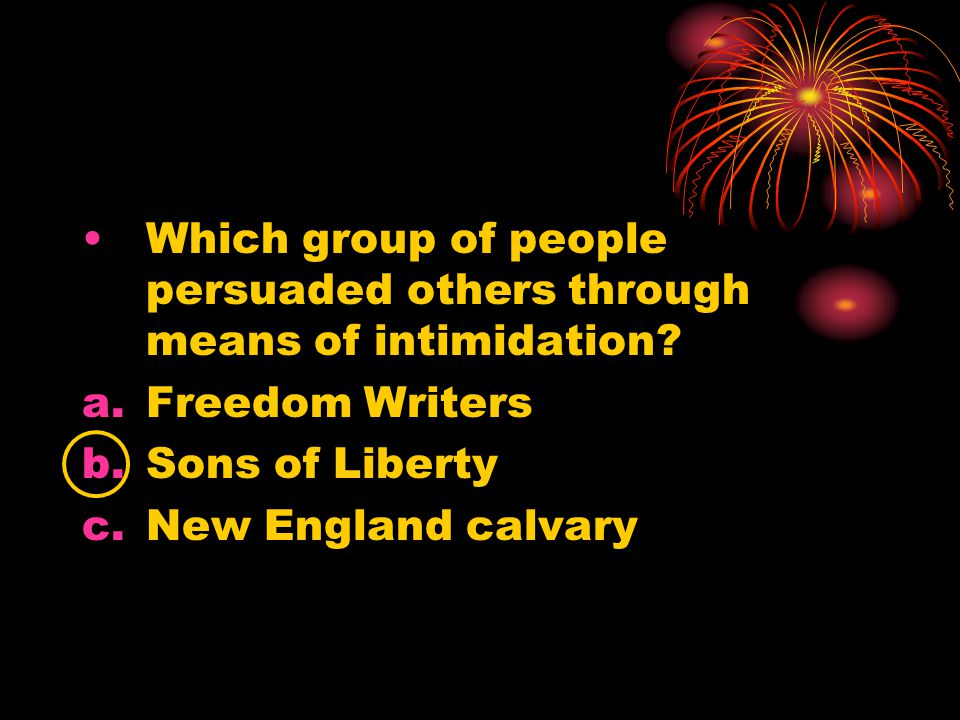 Which group of people persuaded others through means of intimidation.