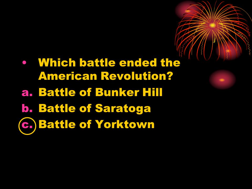Which battle ended the American Revolution.