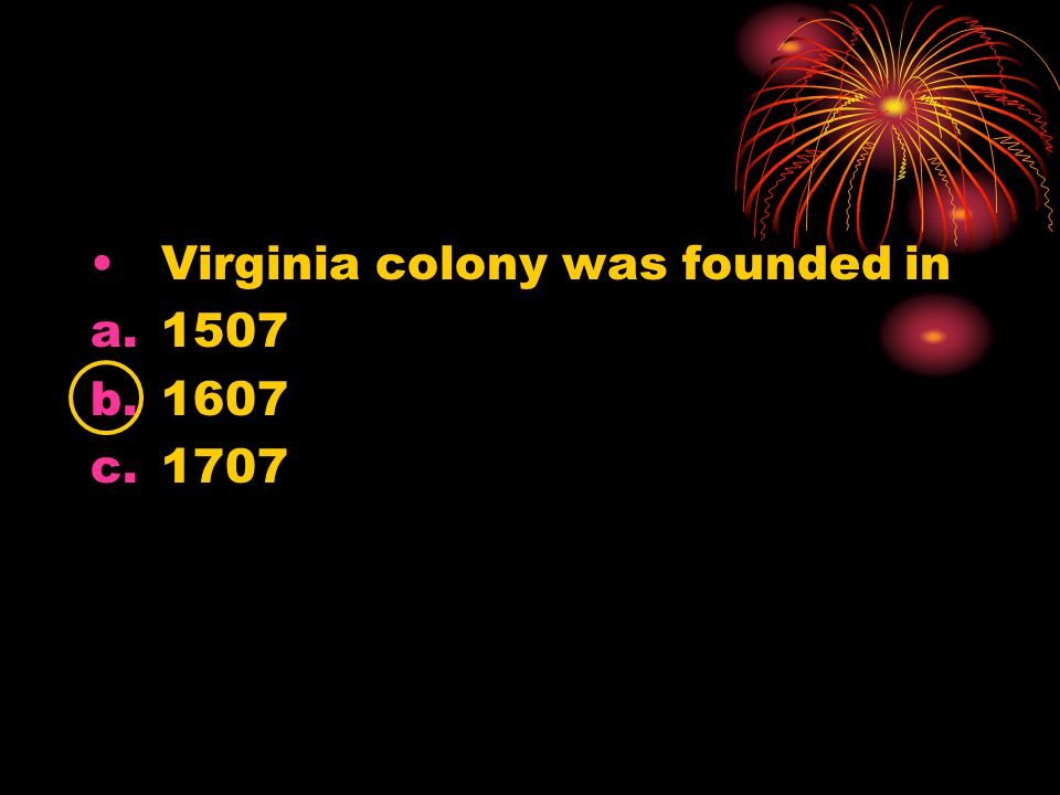 Virginia colony was founded in a.1507 b.1607 c.1707