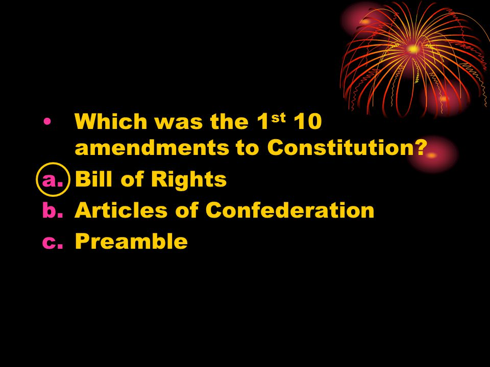 Which was the 1 st 10 amendments to Constitution.