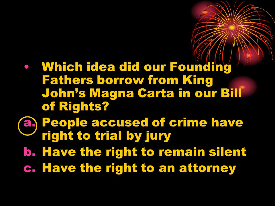 Which idea did our Founding Fathers borrow from King John's Magna Carta in our Bill of Rights.