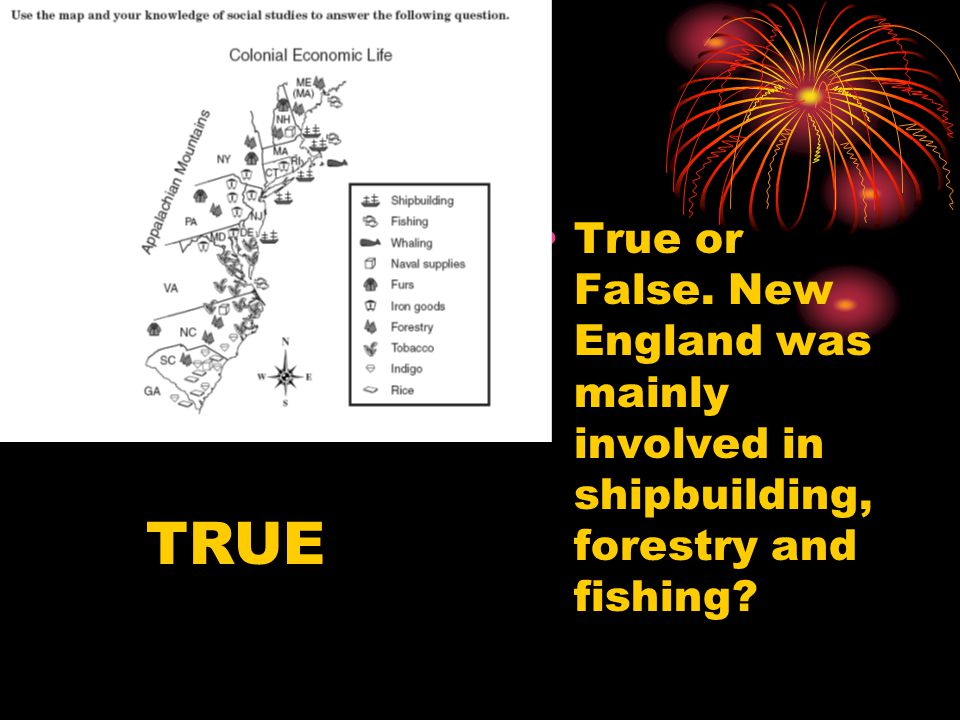 True or False. New England was mainly involved in shipbuilding, forestry and fishing? TRUE