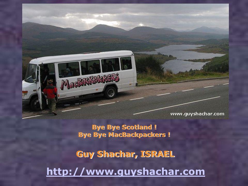 Bye Bye Scotland ! Bye Bye MacBackpackers ! Guy Shachar, ISRAEL http://www.guyshachar.com