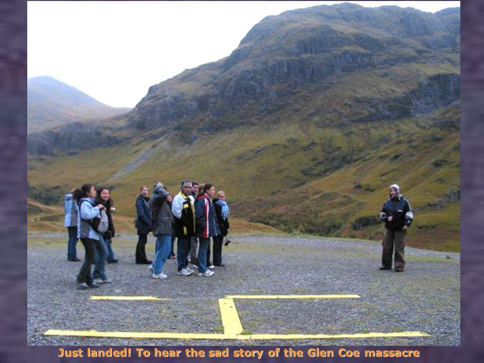 Just landed! To hear the sad story of the Glen Coe massacre